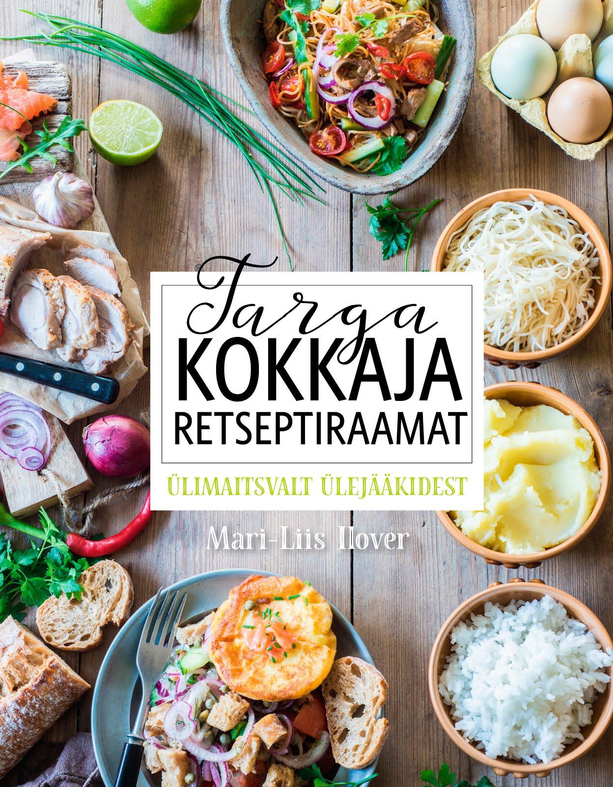 Mari-Liis Ilover raamat Targa Kokkaja Retseptiraamat - Ülimaitsvalt ülejääkidest
